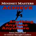MINDSET MASTERS: ACIEVE Anything Anytime Anywhere