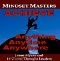 MINDSET MASTERS: ACIEVE Anything Anytime Anywhere